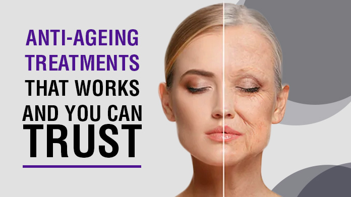 Anti Ageing Treatments That Works And You Can Trust Look Young